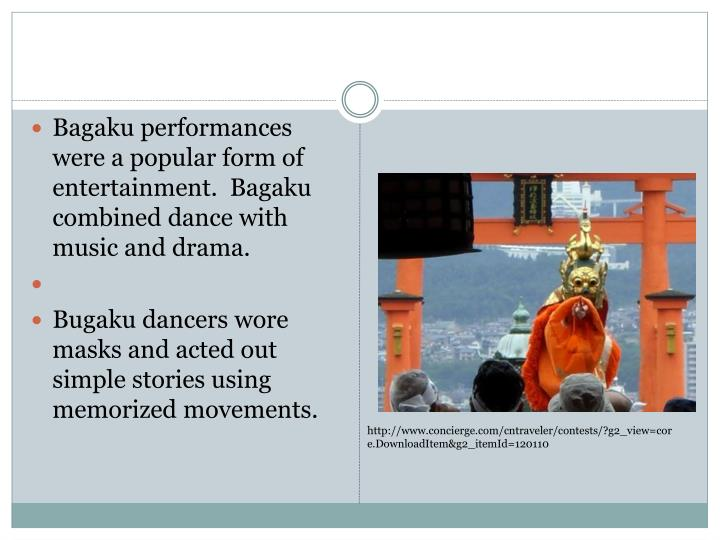 Bagaku performances were a popular form of entertainment.  Bagaku combined dance with music and drama.