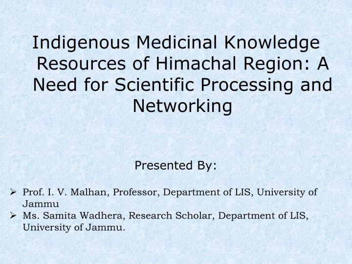 Indigenous Medicinal Knowledge Resources of Himachal Region: A Need for Scientific Processing and Ne...