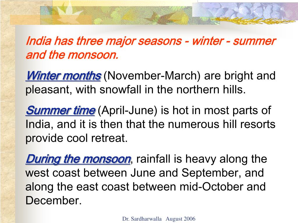 India has three major seasons - winter - summer and the monsoon.