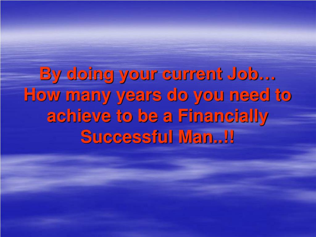 By doing your current Job…