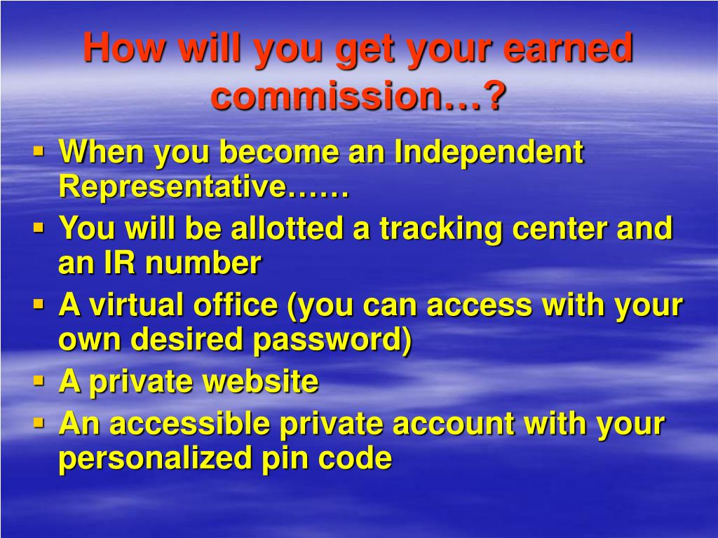 How will you get your earned commission…?
