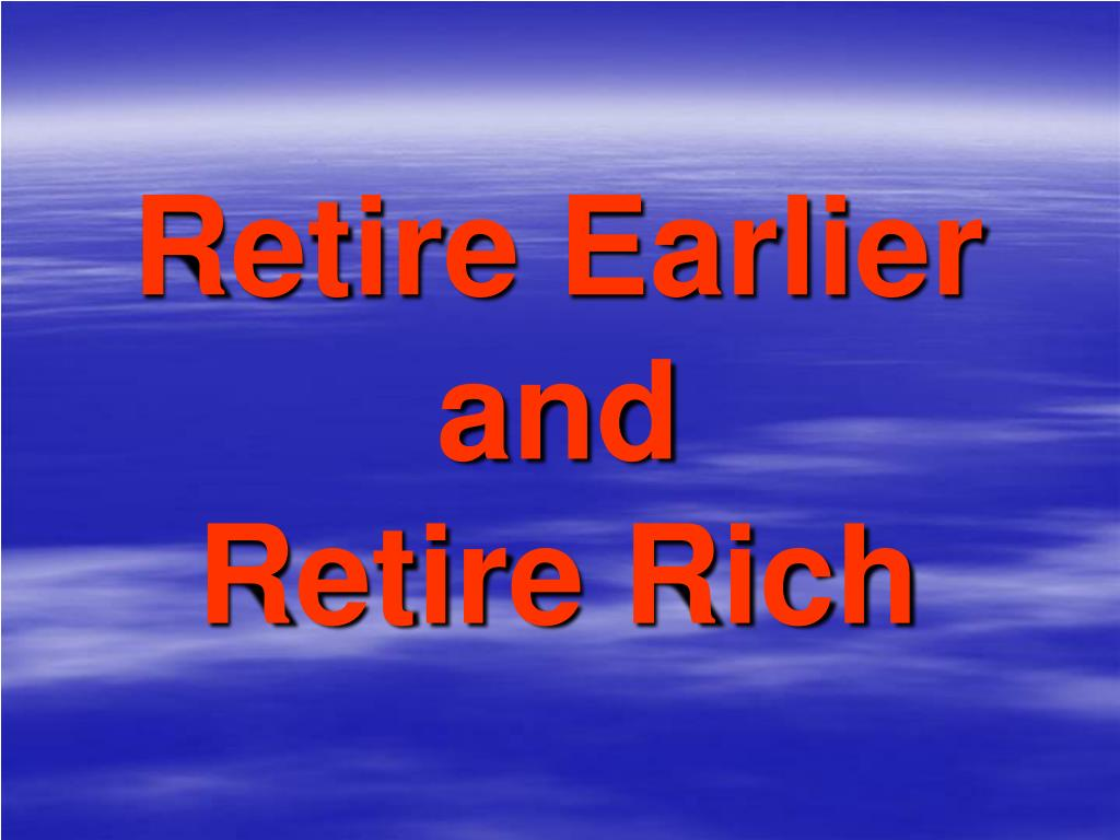 Retire Earlier and