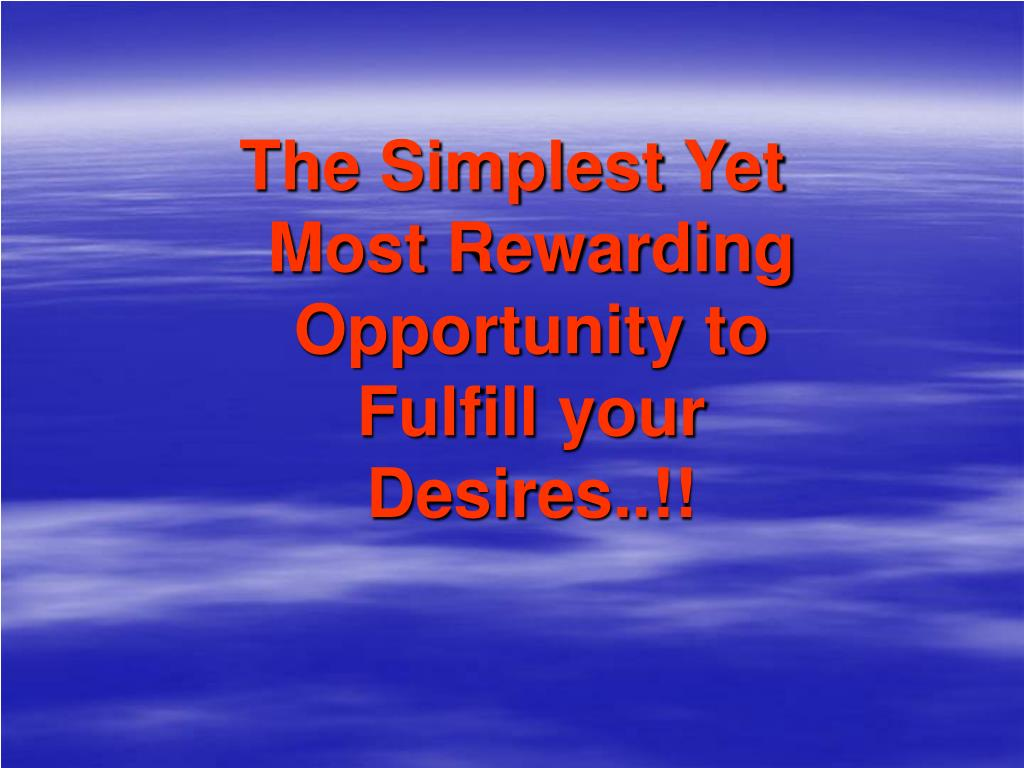 The Simplest Yet Most Rewarding Opportunity to Fulfill your Desires..!!
