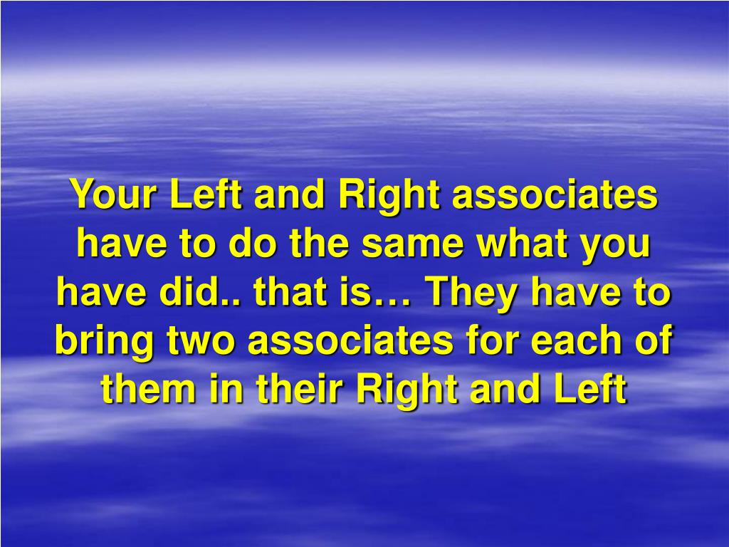 Your Left and Right associates