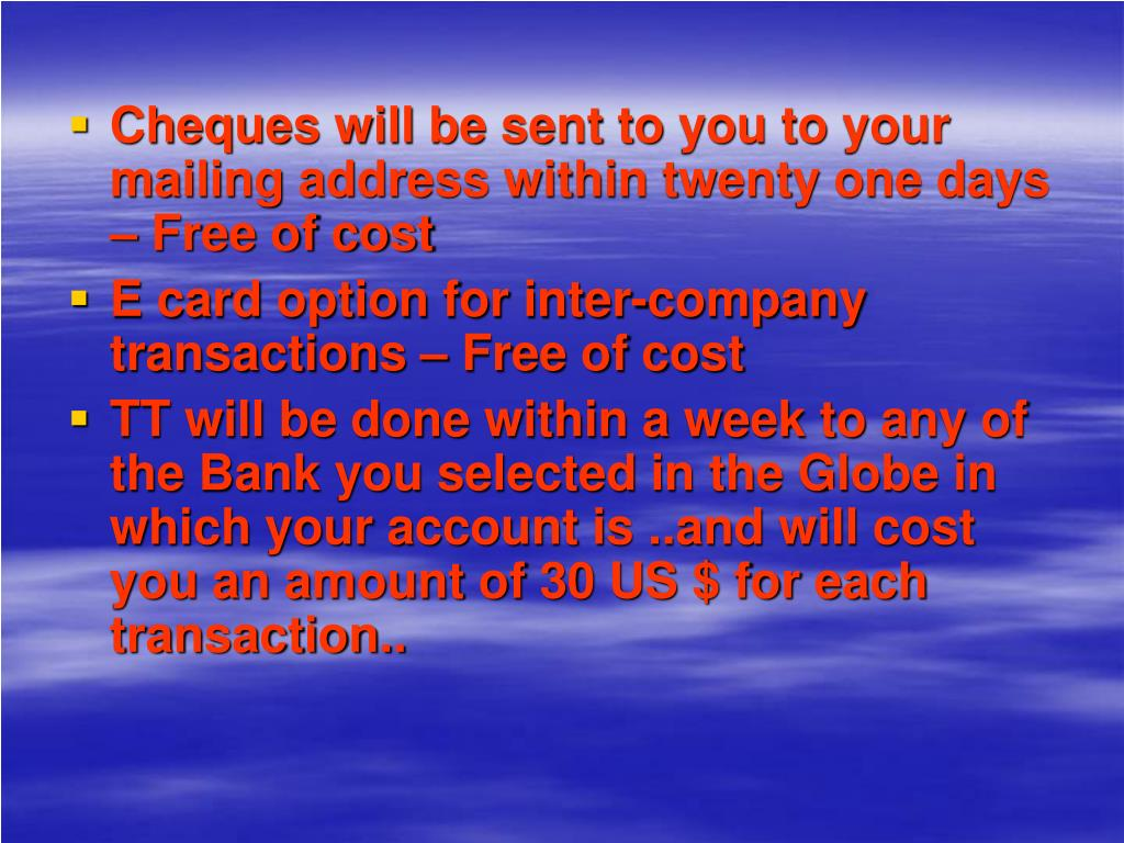 Cheques will be sent to you to your mailing address within twenty one days – Free of cost