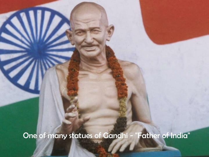 """One of many statues of Gandhi - """"Father of India"""""""