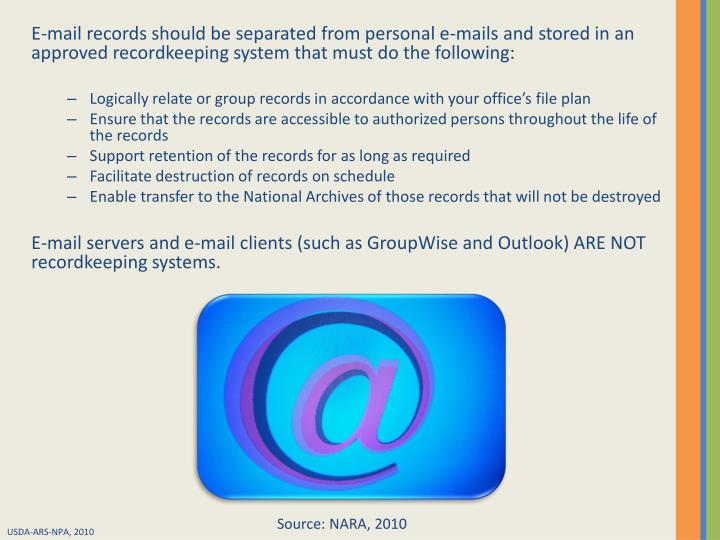E-mail records should be separated from personal e-mails and stored in an approved recordkeeping system that must do the following: