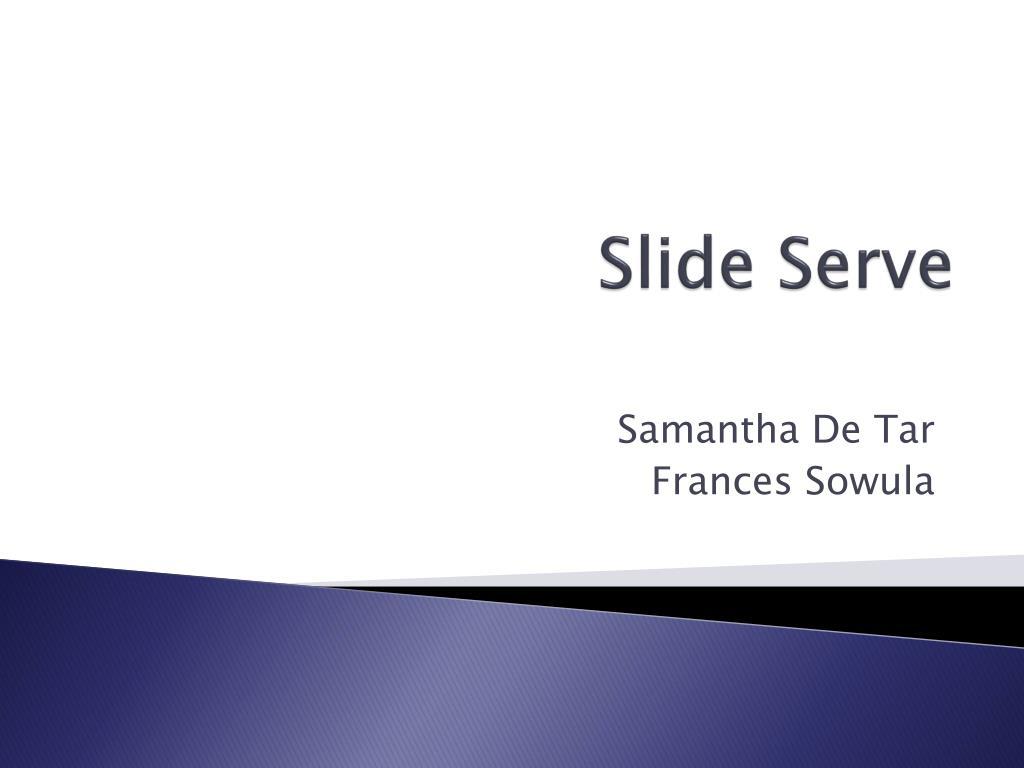 slide serve l.