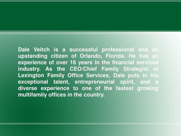 Dale Veitch is a successful professional and an upstanding citizen of Orlando, Florida. He has an ex...