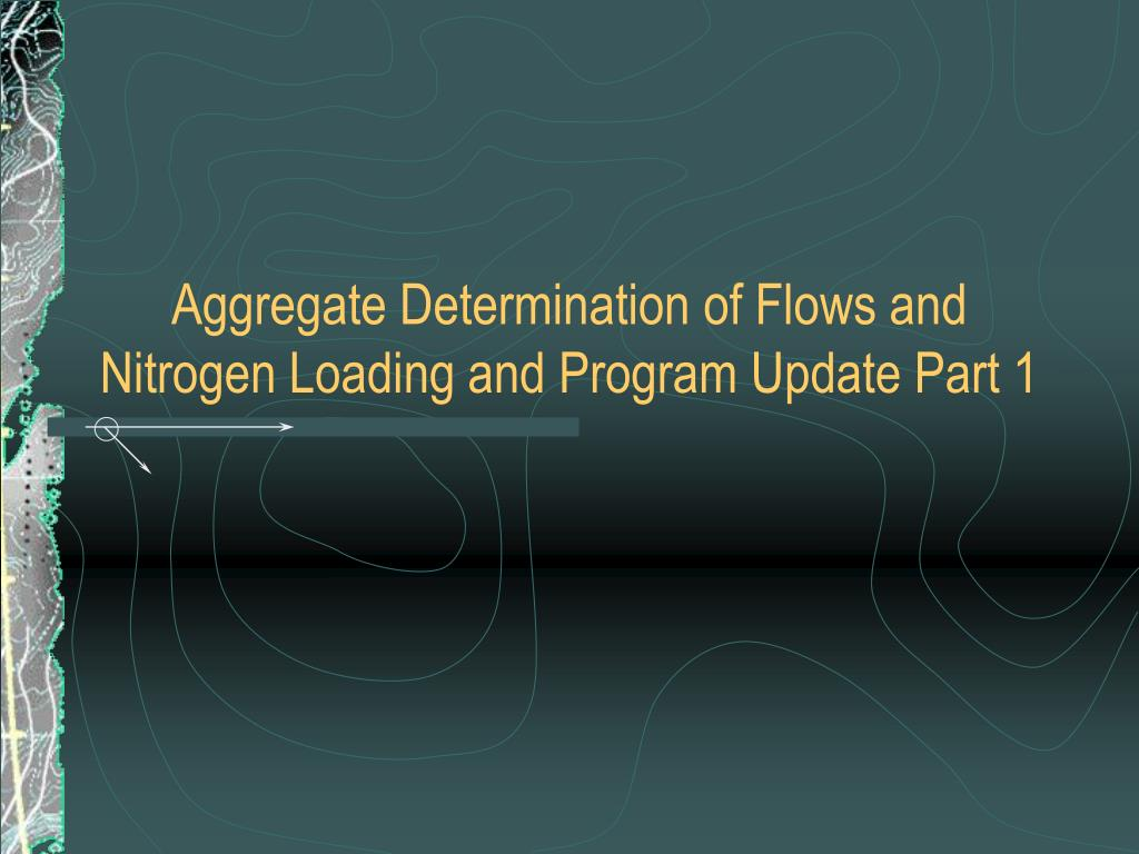 aggregate determination of flows and nitrogen loading and program update part 1 l.