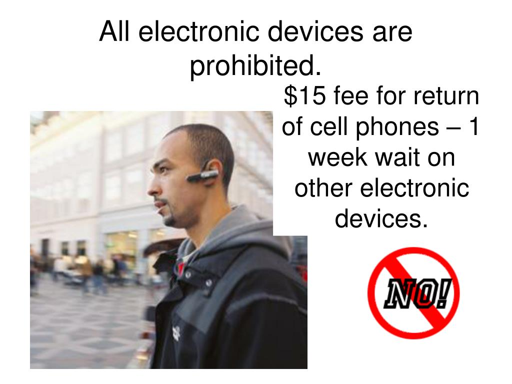 All electronic devices are prohibited.