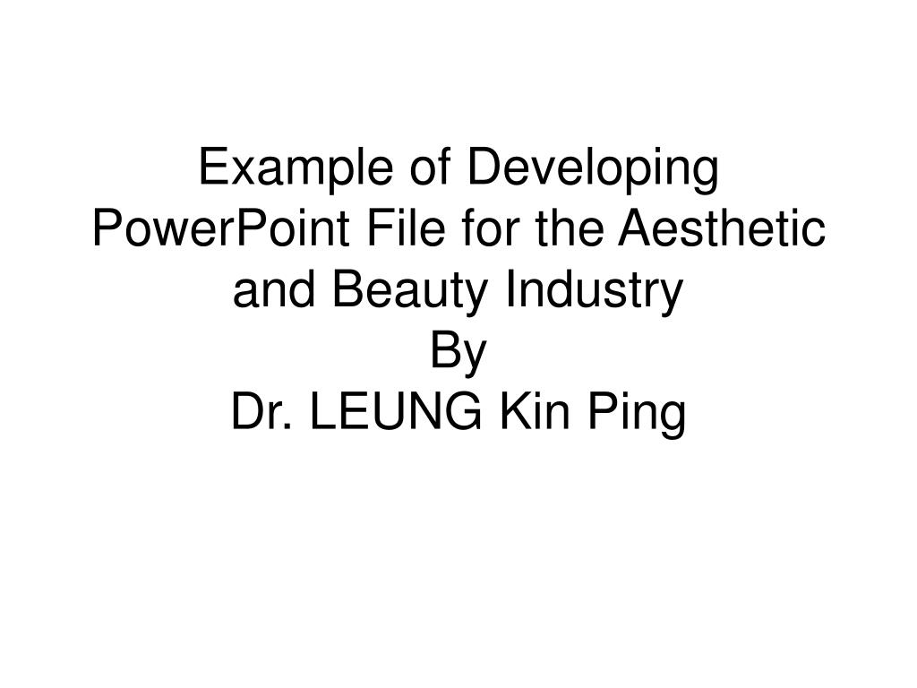 example of developing powerpoint file for the aesthetic and beauty industry by dr leung kin ping l.