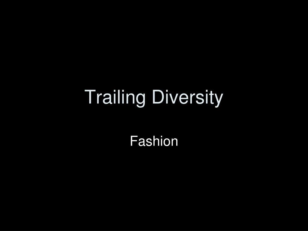 Trailing Diversity
