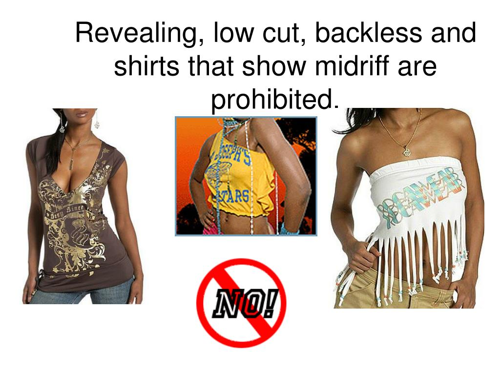 Revealing, low cut, backless and shirts that show midriff are prohibited.