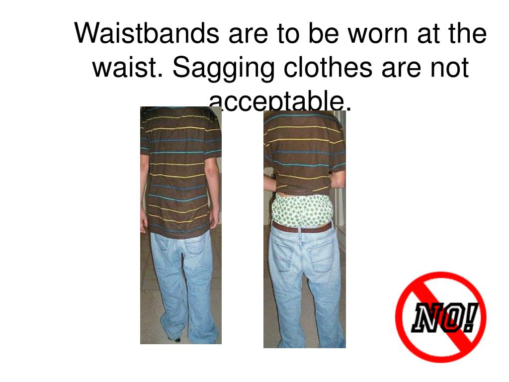 Waistbands are to be worn at the waist. Sagging clothes are not acceptable.