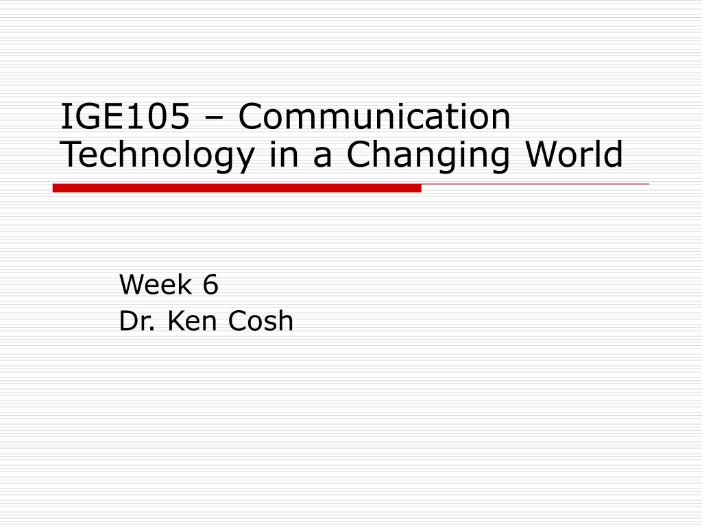 ige105 communication technology in a changing world l.