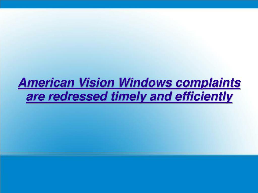 american vision windows complaints are redressed timely and efficiently l.