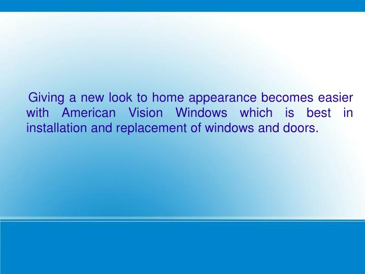 Giving a new look to home appearance becomes easier with American Vision Windows which is best i...