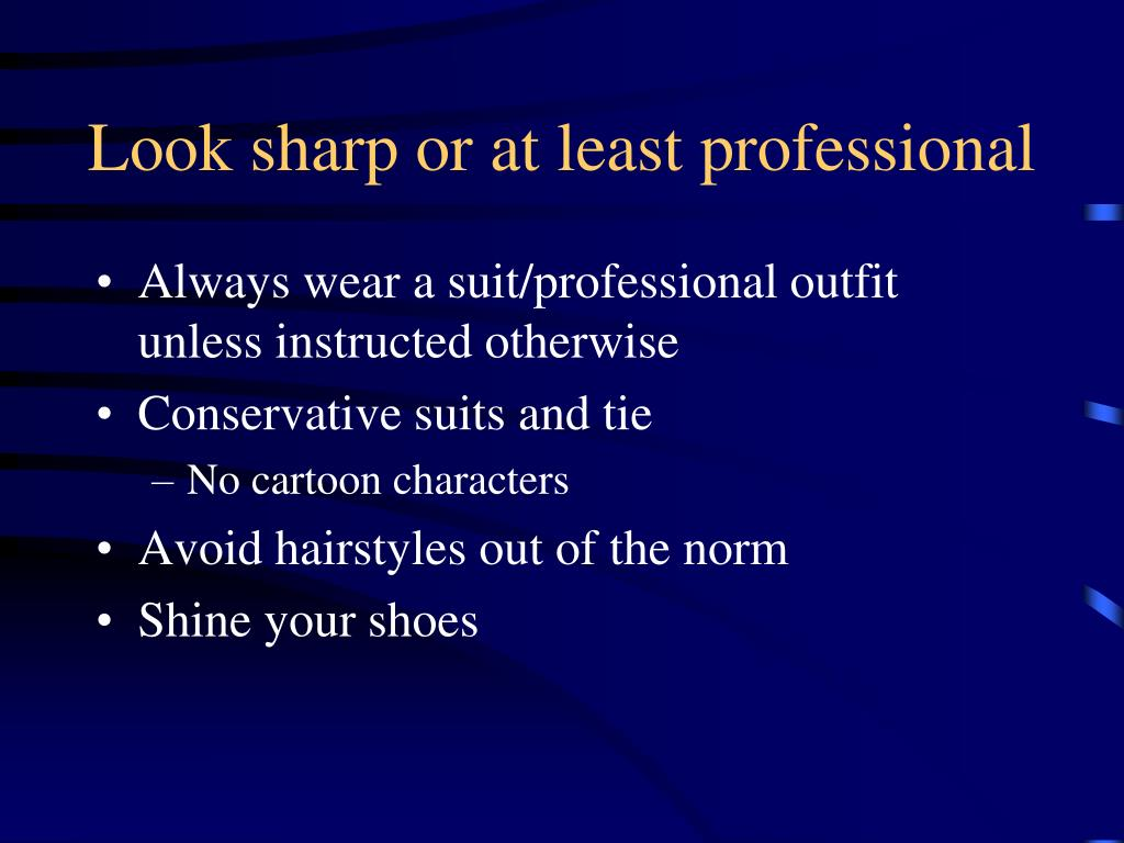 Look sharp or at least professional