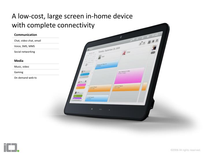 A low cost large screen in home device with complete connectivity