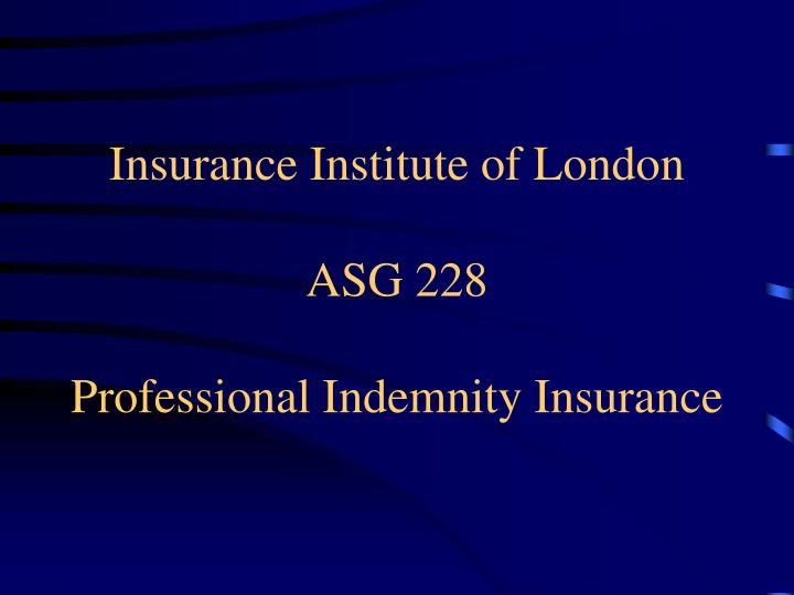 insurance institute of london asg 228 professional indemnity insurance n.