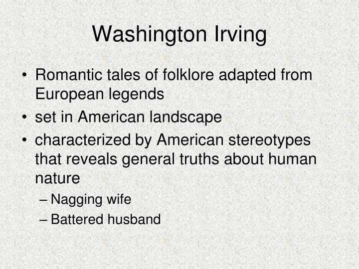 washington irving romanticism essay Irving's first book destroyed the idea of america as a country capable only of producing material values, and completely sterile in the sphere of spiritual values great importance for the development of american literature and critical realism was the activity of the romanticist washington irving.