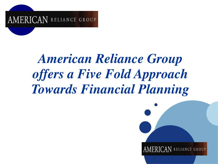 american reliance group offers a five fold approach towards financial planning n.