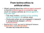from techno ethics to artificial ethics
