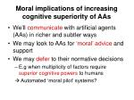 moral implications of increasing cognitive superiority of aas