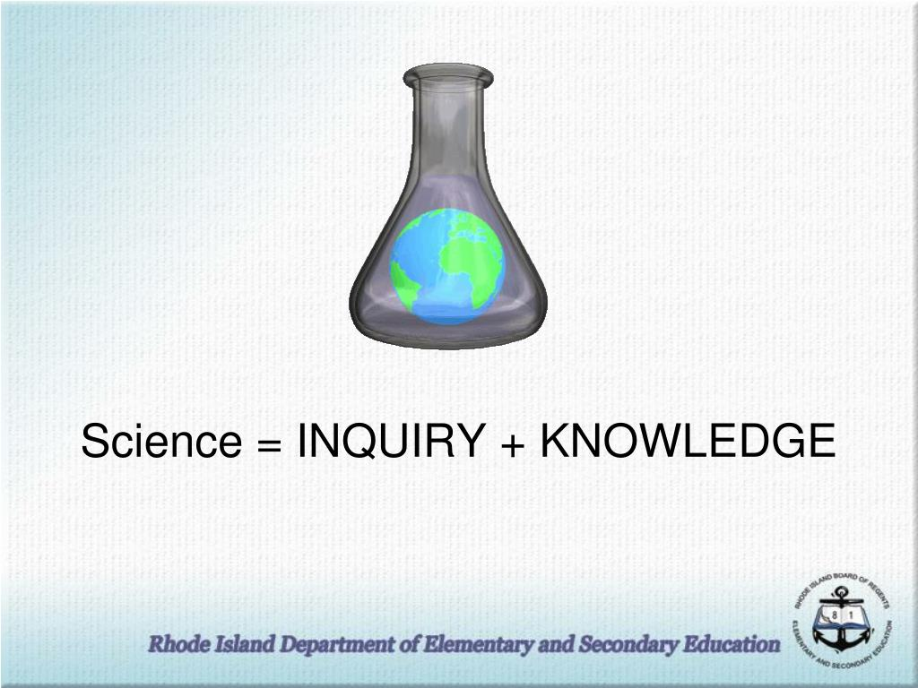 Science = INQUIRY + KNOWLEDGE
