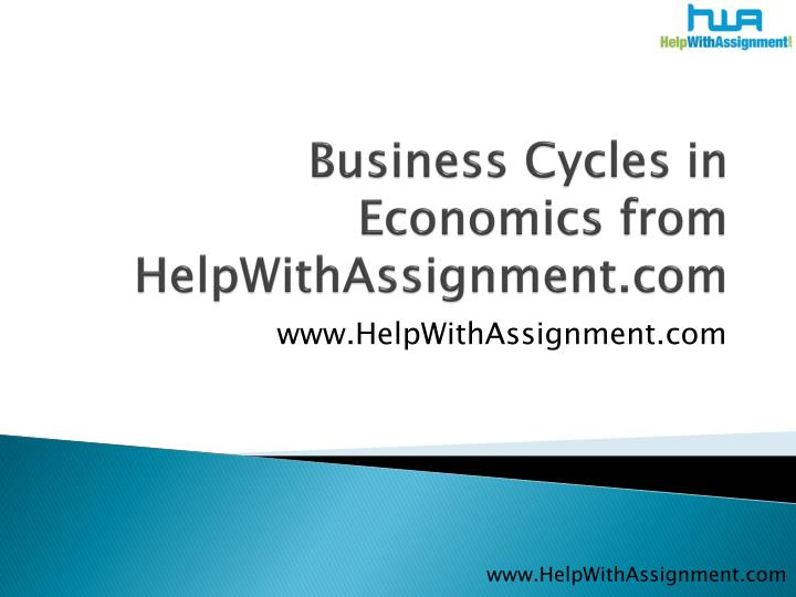 Business cycles in economics from helpwithassignment com