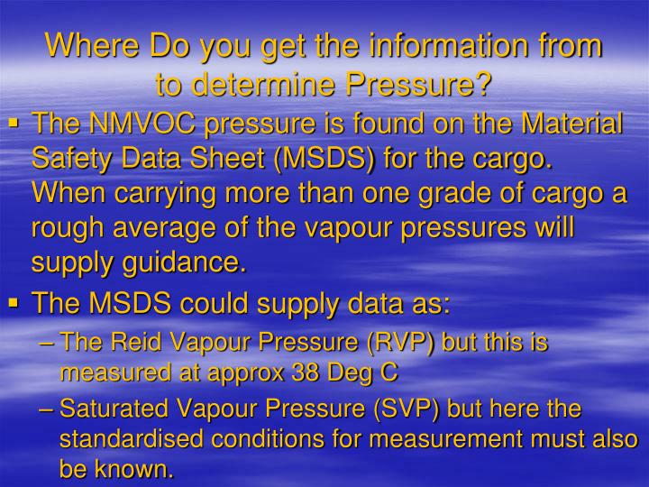 Where Do you get the information from to determine Pressure?