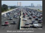 what s your mobile traffic pattern