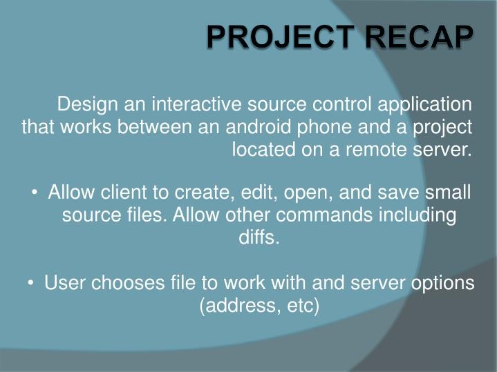 Design an interactive source control application that works between an android phone and a project l...
