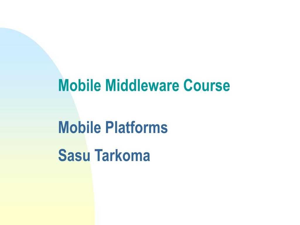 mobile middleware course mobile platforms sasu tarkoma l.