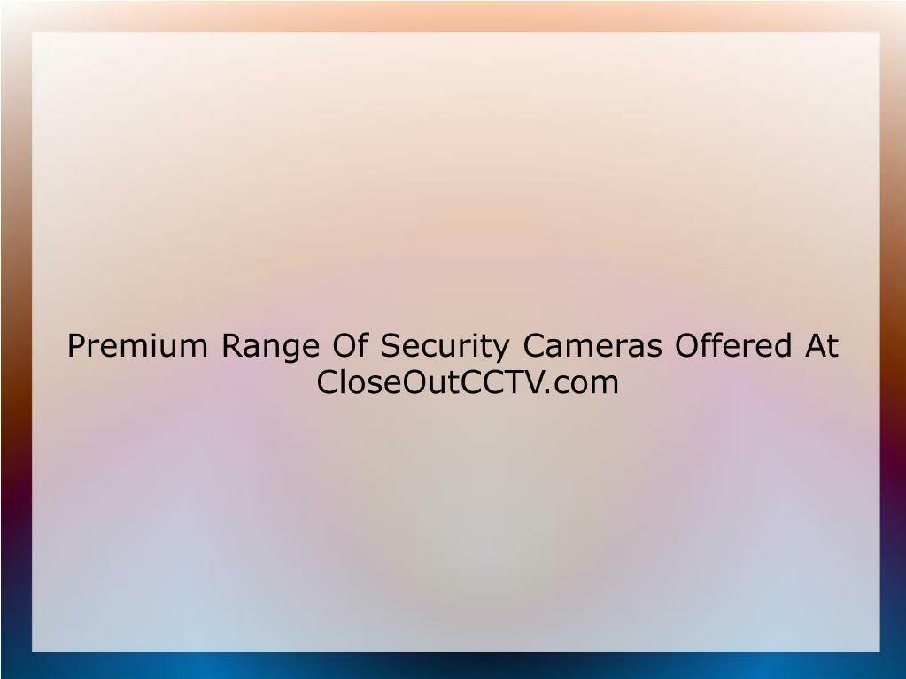 premium range of security cameras offered at closeoutcctv com l.