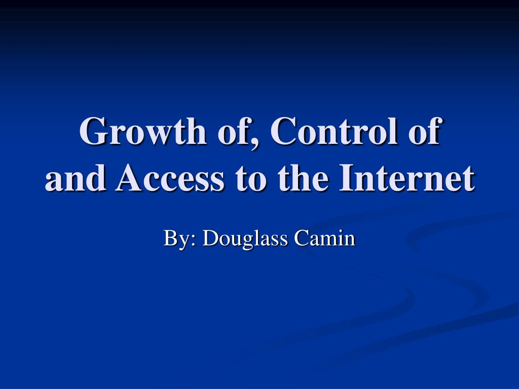 Growth of, Control of and Access to the Internet