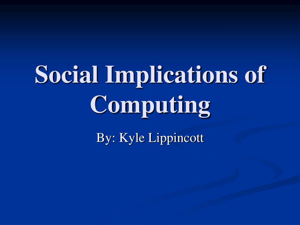 Social Implications of Computing
