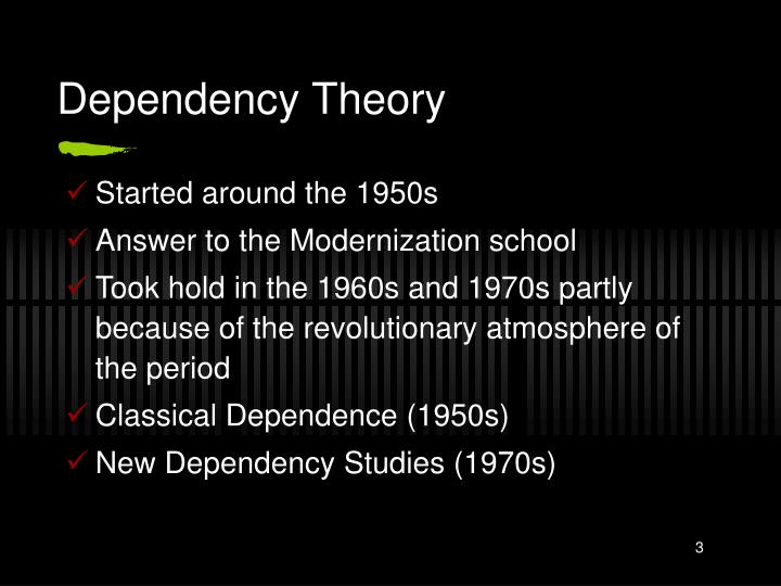 the main principles of dependency theory The dependency and world-systems perspectives on became a sinister exploiter and the main agent of poverty in the intellectual heritage of dependency theory.