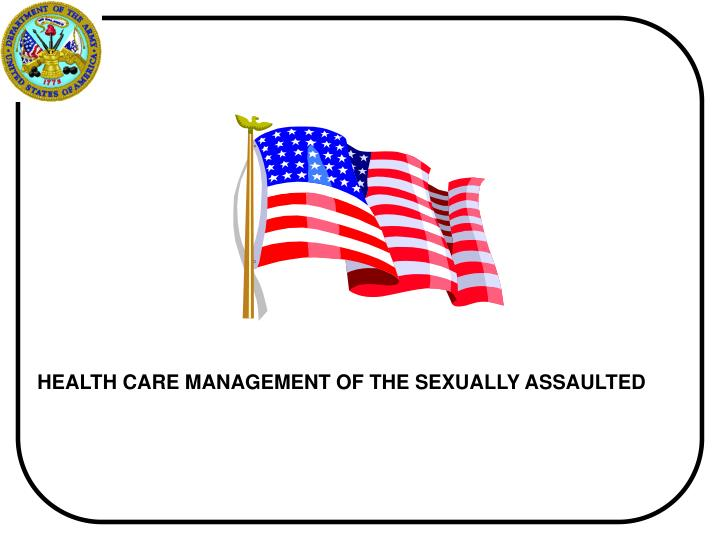 HEALTH CARE MANAGEMENT OF THE SEXUALLY ASSAULTED