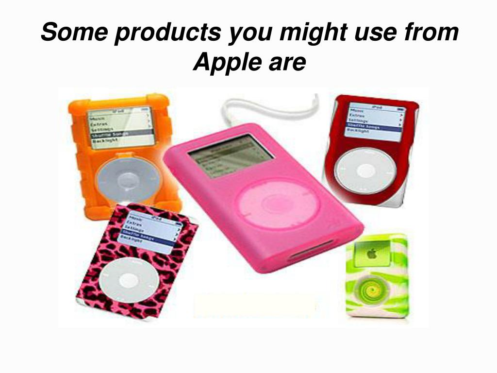 Some products you might use from Apple are
