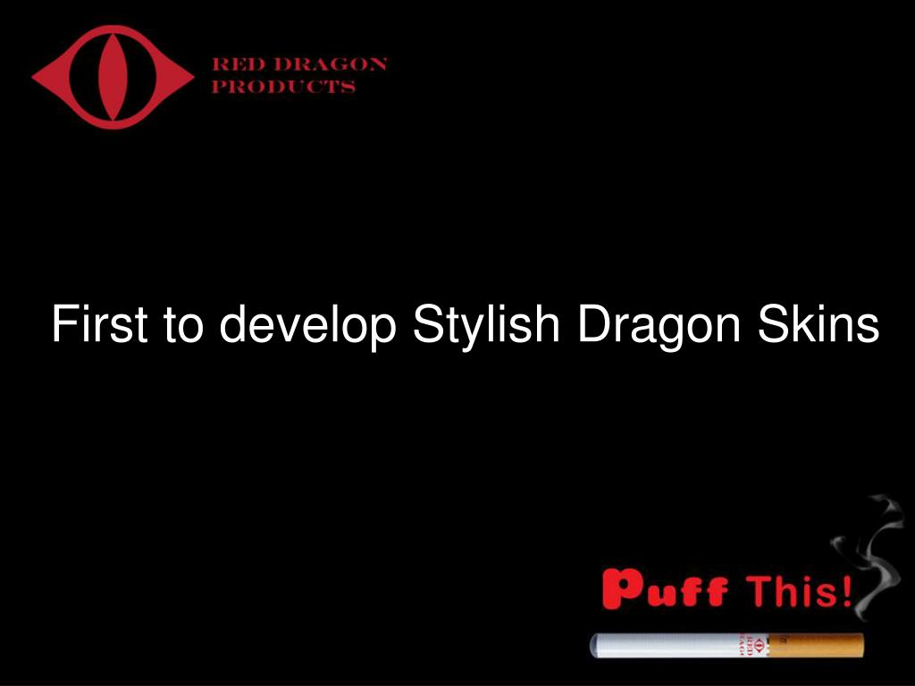 First to develop Stylish Dragon Skins
