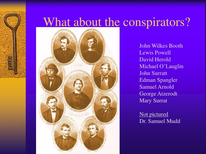 What about the conspirators?