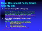 major operational policy issues with kic iii