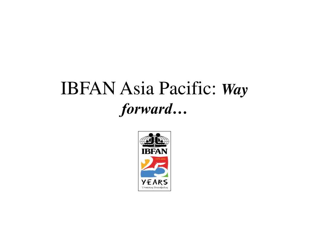 ibfan asia pacific way forward