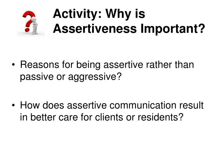 Activity: Why is Assertiveness Important?