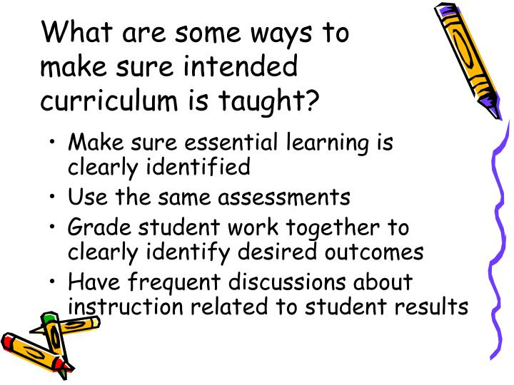 What are some ways to make sure intended curriculum is taught?