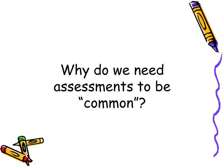 "Why do we need assessments to be ""common""?"