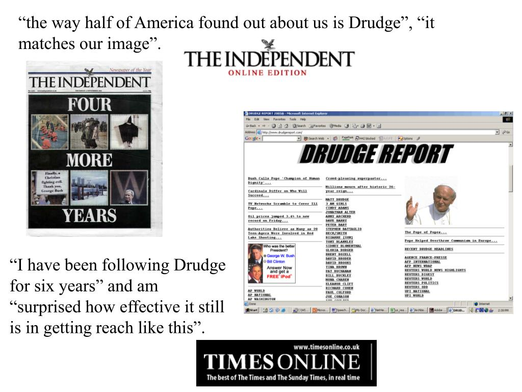 """""""the way half of America found out about us is Drudge"""", """"it matches our image""""."""