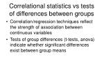 correlational statistics vs tests of differences between groups